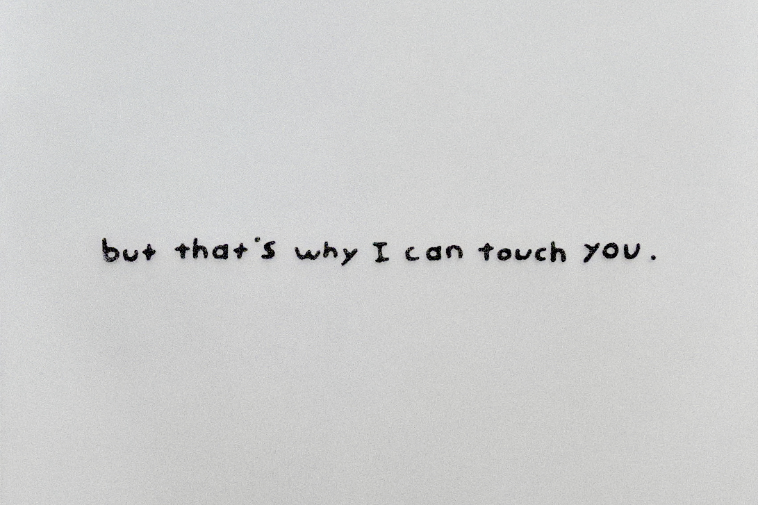 """ but that's why I can touch you. """